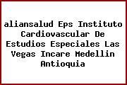 <i>aliansalud Eps Instituto Cardiovascular De Estudios Especiales Las Vegas Incare Medellin Antioquia</i>