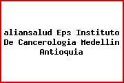<i>aliansalud Eps Instituto De Cancerologia Medellin Antioquia</i>