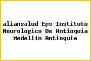 <i>aliansalud Eps Instituto Neurologico De Antioquia Medellin Antioquia</i>