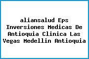 <i>aliansalud Eps Inversiones Medicas De Antioquia Clinica Las Vegas Medellin Antioquia</i>