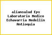 <i>aliansalud Eps Laboratorio Medico Echavarria Medellin Antioquia</i>
