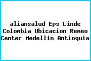 Teléfono y Dirección Aliansalud Eps, Linde Colombia (Ubicación Remeo Center), Medellin , Antioquia