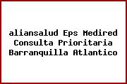 <i>aliansalud Eps Medired Consulta Prioritaria Barranquilla Atlantico</i>