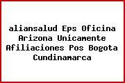 <i>aliansalud Eps Oficina Arizona Unicamente Afiliaciones Pos Bogota Cundinamarca</i>