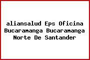 <i>aliansalud Eps Oficina Bucaramanga Bucaramanga Norte De Santander</i>