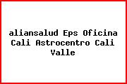 <i>aliansalud Eps Oficina Cali Astrocentro Cali Valle</i>