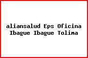 <i>aliansalud Eps Oficina Ibague Ibague Tolima</i>