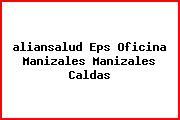 <i>aliansalud Eps Oficina Manizales Manizales Caldas</i>