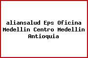 <i>aliansalud Eps Oficina Medellin Centro Medellin Antioquia</i>