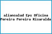 <i>aliansalud Eps Oficina Pereira Pereira Risaralda</i>