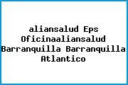 <i>aliansalud Eps Oficinaaliansalud Barranquilla Barranquilla Atlantico</i>