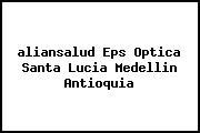 <i>aliansalud Eps Optica Santa Lucia Medellin Antioquia</i>