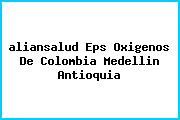 <i>aliansalud Eps Oxigenos De Colombia Medellin Antioquia</i>