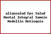 <i>aliansalud Eps Salud Mental Integral Samein Medellin Antioquia</i>