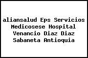 <i>aliansalud Eps Servicios Medicosese Hospital Venancio Diaz Diaz Sabaneta Antioquia</i>