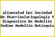 <i>aliansalud Eps Sociedad De Otorrinolaringologia Y Diagnostico De Medellin Sodime Medellin Antioquia</i>