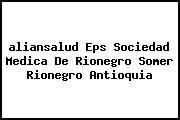 <i>aliansalud Eps Sociedad Medica De Rionegro Somer Rionegro Antioquia</i>