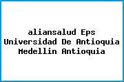 <i>aliansalud Eps Universidad De Antioquia Medellin Antioquia</i>