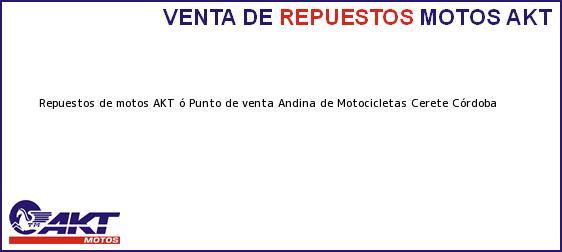 Teléfono, Dirección y otros datos de contacto para repuestos de motos AKT ó Punto de venta Andina de Motocicletas, Cerete, Córdoba, Colombia