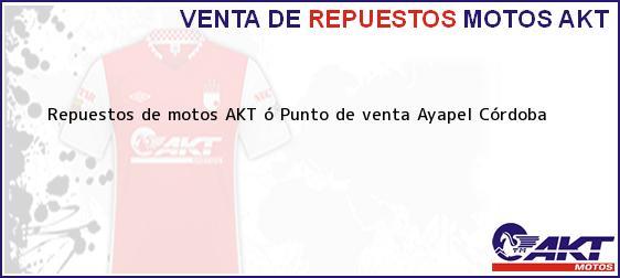 Teléfono, Dirección y otros datos de contacto para repuestos de motos AKT ó Punto de venta, Ayapel, Córdoba, Colombia
