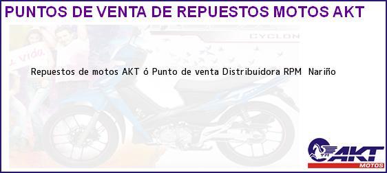 Teléfono, Dirección y otros datos de contacto para repuestos de motos AKT ó Punto de venta Distribuidora RPM, , Nariño , Colombia