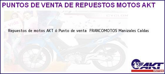 Teléfono, Dirección y otros datos de contacto para repuestos de motos AKT ó Punto de venta  FRANCOMOTOS, Manizales, Caldas, Colombia