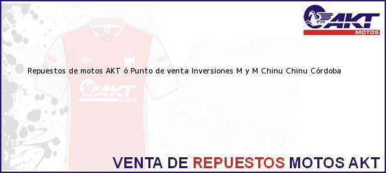 Teléfono, Dirección y otros datos de contacto para repuestos de motos AKT ó Punto de venta Inversiones M y M Chinu, Chinu, Córdoba, Colombia