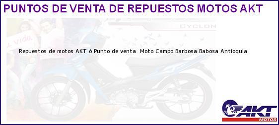 Teléfono, Dirección y otros datos de contacto para repuestos de motos AKT ó Punto de venta  Moto Campo Barbosa, Babosa, Antioquia, Colombia