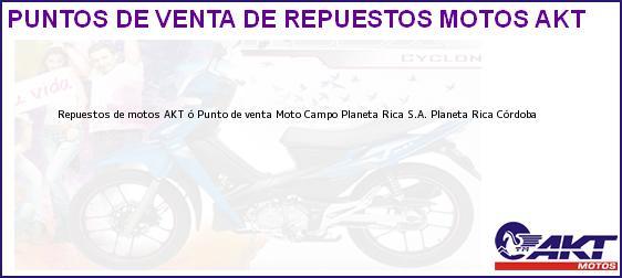 Teléfono, Dirección y otros datos de contacto para repuestos de motos AKT ó Punto de venta Moto Campo Planeta Rica S.A., Planeta Rica, Córdoba, Colombia