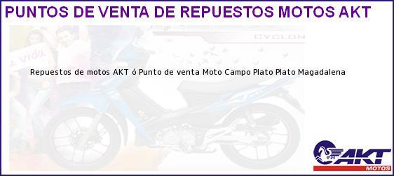 Teléfono, Dirección y otros datos de contacto para repuestos de motos AKT ó Punto de venta Moto Campo Plato, Plato, Magadalena, Colombia