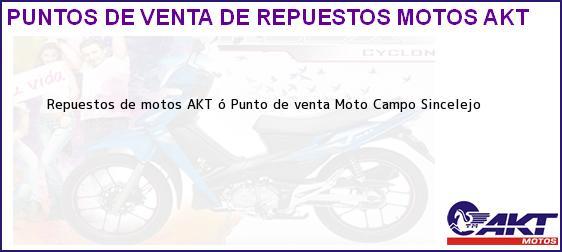 Teléfono, Dirección y otros datos de contacto para repuestos de motos AKT ó Punto de venta Moto Campo Sincelejo, , , Colombia