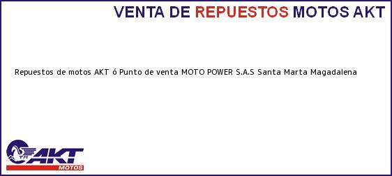 Teléfono, Dirección y otros datos de contacto para repuestos de motos AKT ó Punto de venta MOTO POWER S.A.S, Santa Marta, Magadalena, Colombia