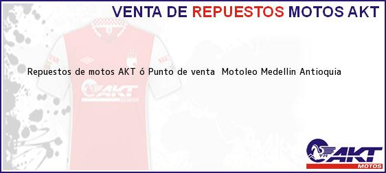Teléfono, Dirección y otros datos de contacto para repuestos de motos AKT ó Punto de venta  Motoleo, Medellin, Antioquia, Colombia