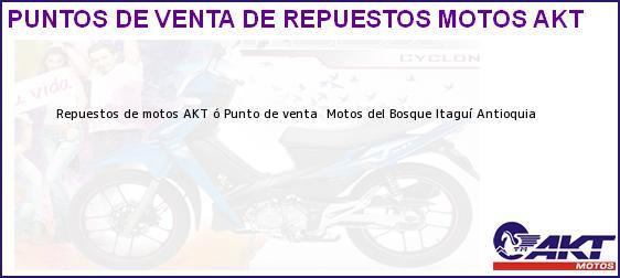Teléfono, Dirección y otros datos de contacto para repuestos de motos AKT ó Punto de venta  Motos del Bosque, Itaguí, Antioquia, Colombia