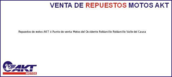 Teléfono, Dirección y otros datos de contacto para repuestos de motos AKT ó Punto de venta Motos del Occidente Roldanillo, Roldanillo, Valle del Cauca, Colombia