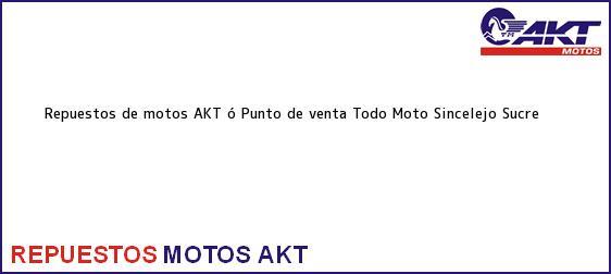Teléfono, Dirección y otros datos de contacto para repuestos de motos AKT ó Punto de venta Todo Moto, Sincelejo, Sucre, Colombia