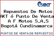 Repuestos De Motos AKT ó Punto De Venta  A F Motos S.A.S Bogotá Cundinamarca
