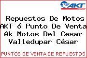 Repuestos De Motos AKT ó Punto De Venta Ak Motos Del Cesar Valledupar César