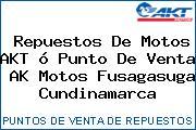 Repuestos De Motos AKT ó Punto De Venta  AK Motos Fusagasuga Cundinamarca