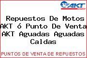 Teléfono y Dirección de repuestos de motos AKT ó Punto de venta AKT Aguadas, Aguadas, Caldas, Colombia