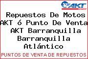 Repuestos De Motos AKT ó Punto De Venta  AKT Barranquilla Barranquilla Atlántico