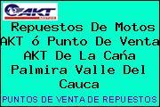Teléfono y Dirección de repuestos de motos AKT ó Punto de venta AKT de la Caña, Palmira, Valle del Cauca, Colombia