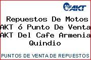 Repuestos De Motos AKT ó Punto De Venta AKT Del Cafe Armenia Quindio