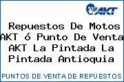 Repuestos De Motos AKT ó Punto De Venta AKT La Pintada La Pintada Antioquia