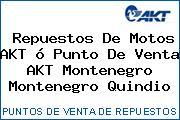 Repuestos De Motos AKT ó Punto De Venta AKT Montenegro Montenegro Quindio