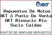 Repuestos De Motos AKT ó Punto De Venta AKT Riosucio Rio Sucio Caldas
