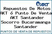 Repuestos De Motos AKT ó Punto De Venta  AKT Santander Socorro Bucaramanga Santander