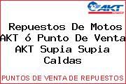 Teléfono y Dirección de repuestos de motos AKT ó Punto de venta AKT Supia, Supia, Caldas, Colombia