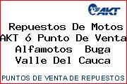 Teléfono y Dirección de repuestos de motos AKT ó Punto de venta Alfamotos , Buga, Valle del Cauca, Colombia
