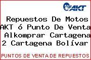 Repuestos De Motos AKT ó Punto De Venta  Alkomprar Cartagena 2 Cartagena Bolívar